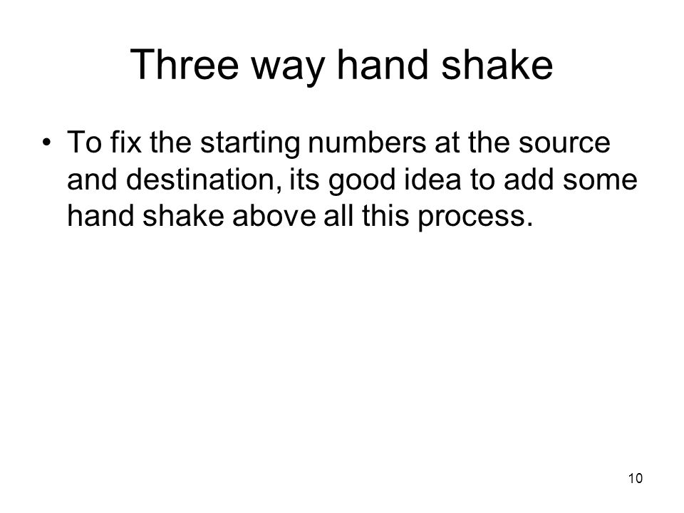 10 Three way hand shake To fix the starting numbers at the source and destination, its good idea to add some hand shake above all this process.