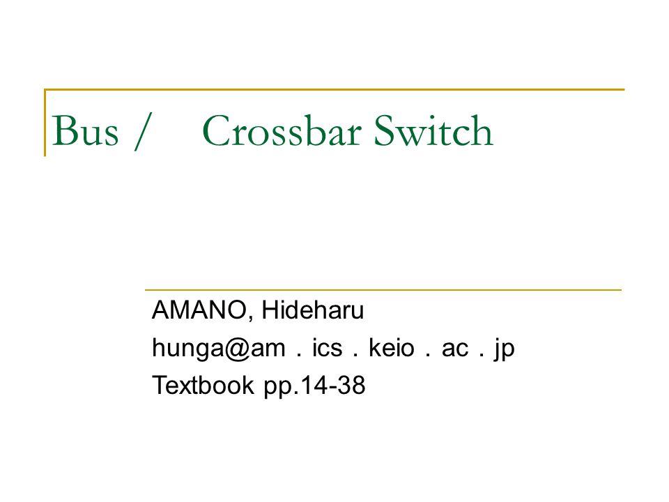 Bus / Crossbar Switch AMANO, Hideharu hunga@am . ics . keio . ac . jp Textbook pp.14-38