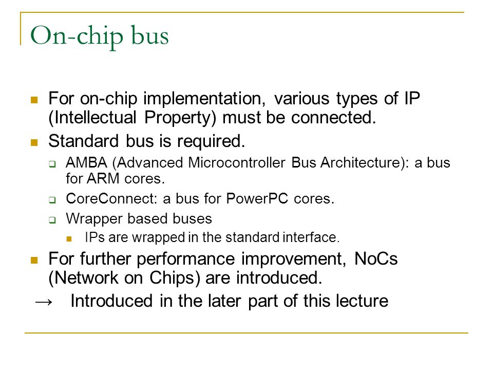 On-chip bus For on-chip implementation, various types of IP (Intellectual Property) must be connected.