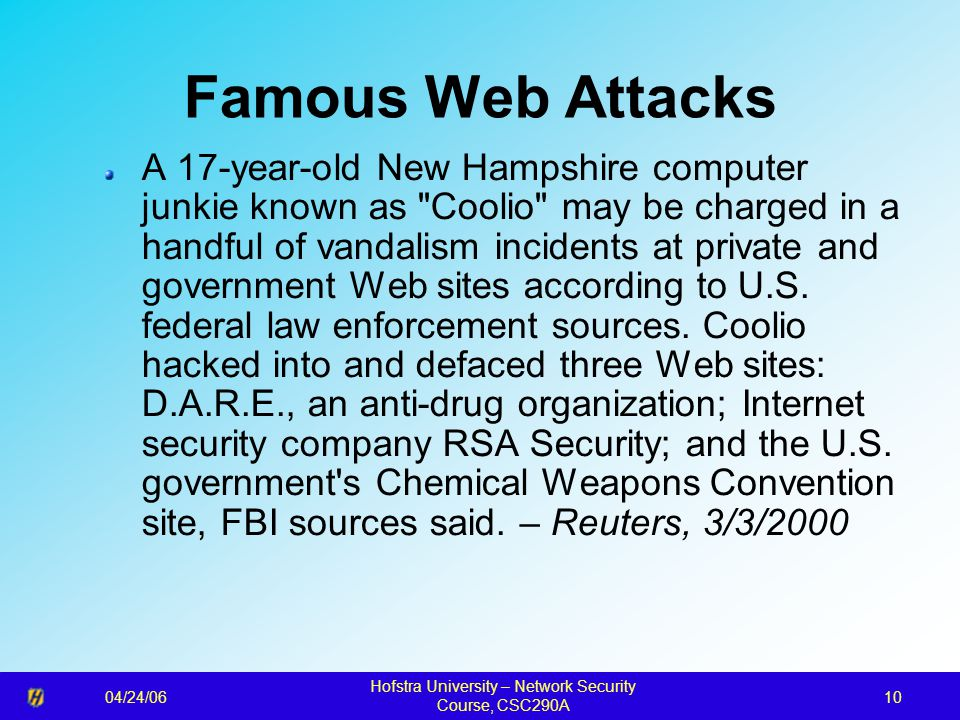 04/24/06 Hofstra University – Network Security Course, CSC290A 10 Famous Web Attacks A 17-year-old New Hampshire computer junkie known as