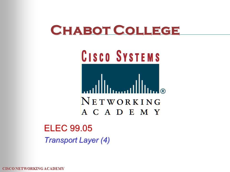 CISCO NETWORKING ACADEMY Chabot College ELEC Transport Layer (4)