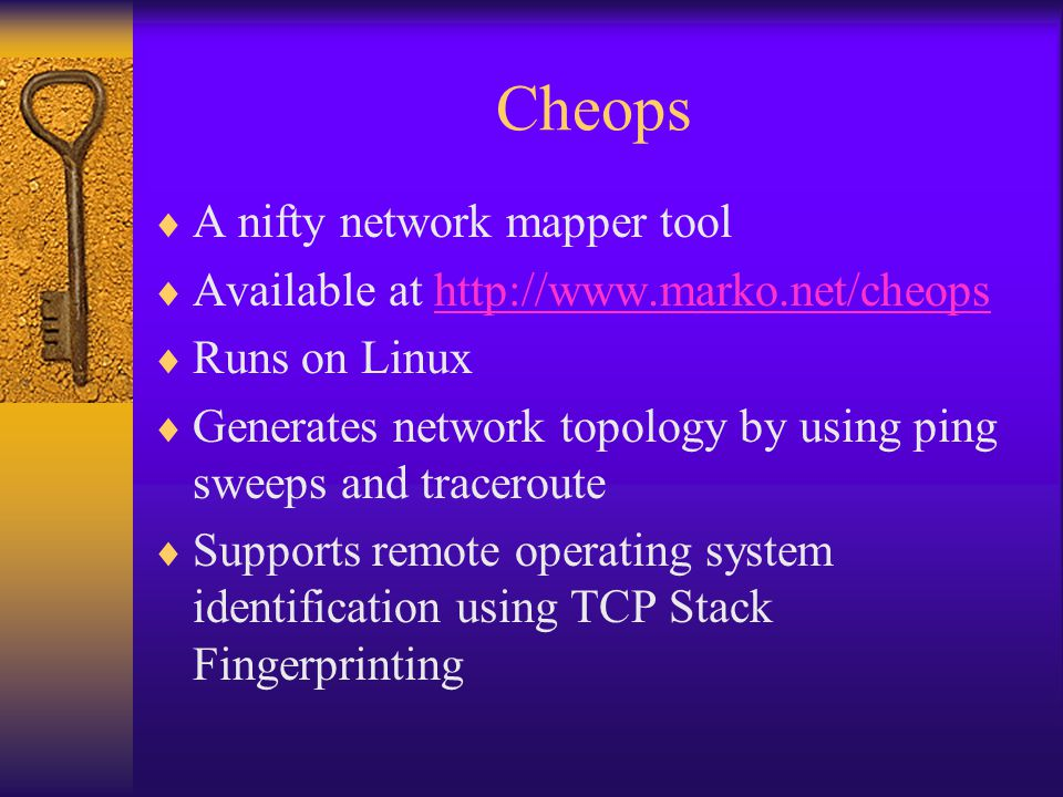 Cheops  A nifty network mapper tool  Available at http://www.marko.net/cheopshttp://www.marko.net/cheops  Runs on Linux  Generates network topolog