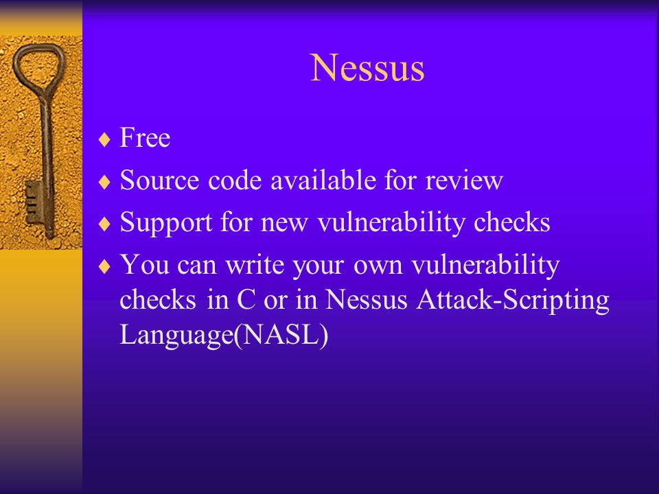 Nessus  Free  Source code available for review  Support for new vulnerability checks  You can write your own vulnerability checks in C or in Nessu