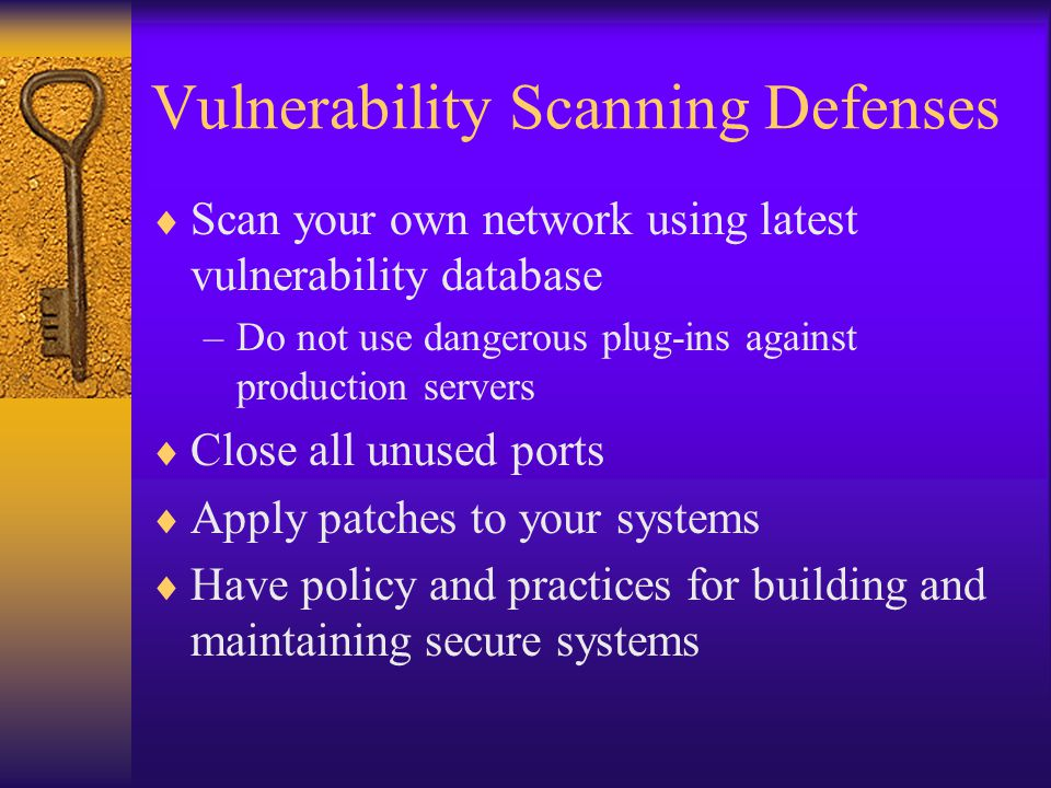 Vulnerability Scanning Defenses  Scan your own network using latest vulnerability database –Do not use dangerous plug-ins against production servers