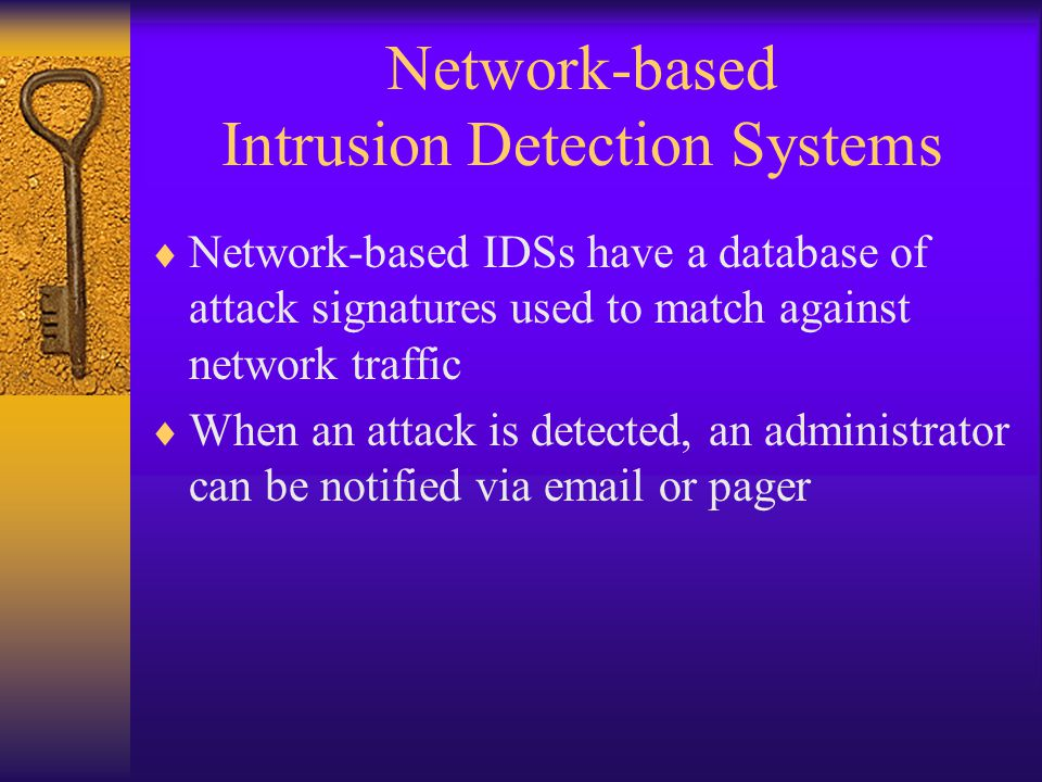 Network-based Intrusion Detection Systems  Network-based IDSs have a database of attack signatures used to match against network traffic  When an at