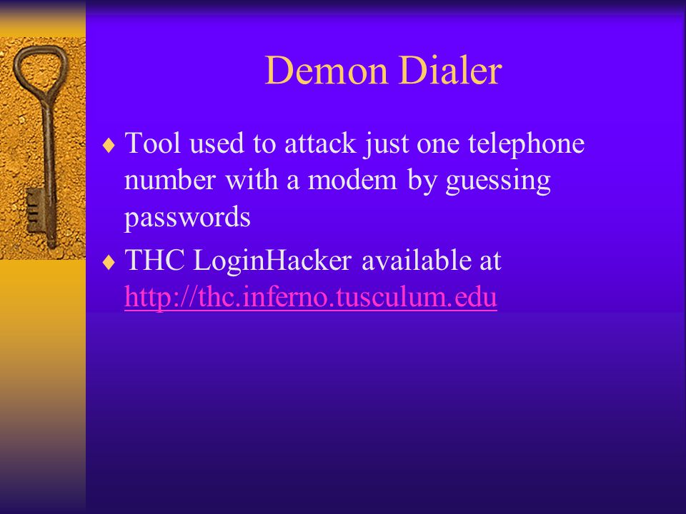 Demon Dialer  Tool used to attack just one telephone number with a modem by guessing passwords  THC LoginHacker available at http://thc.inferno.tusc