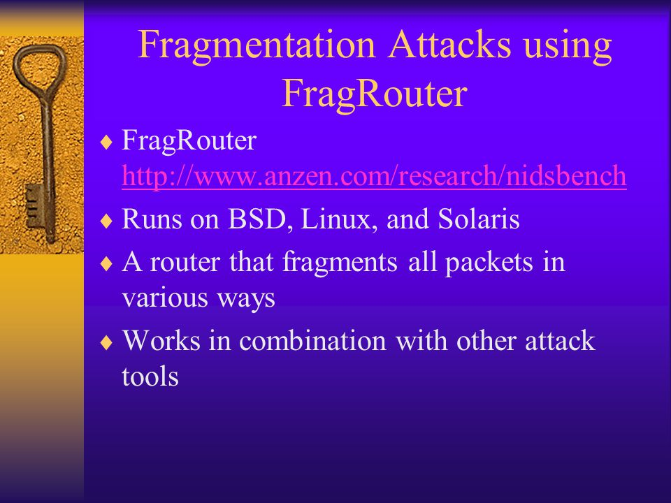 Fragmentation Attacks using FragRouter  FragRouter http://www.anzen.com/research/nidsbench http://www.anzen.com/research/nidsbench  Runs on BSD, Lin