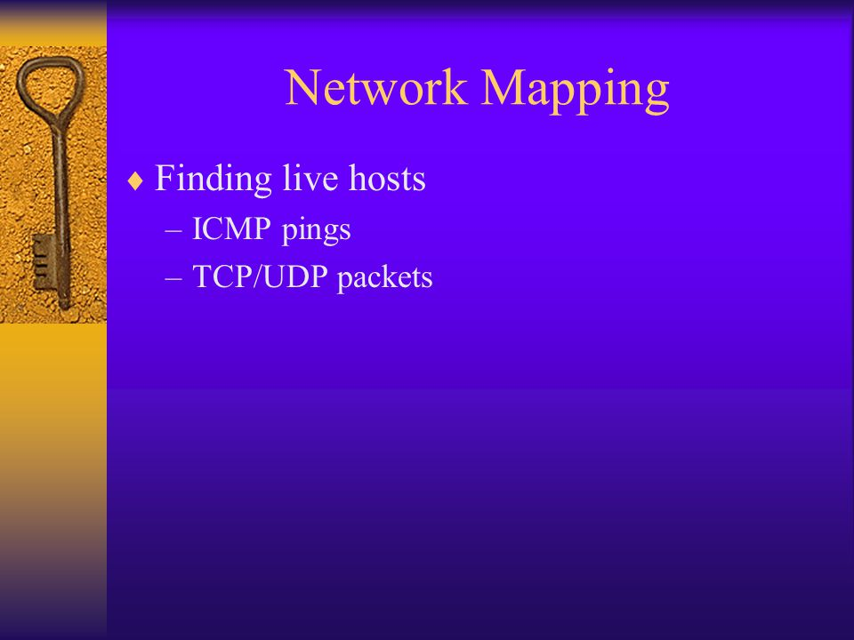 Network Mapping  Finding live hosts –ICMP pings –TCP/UDP packets