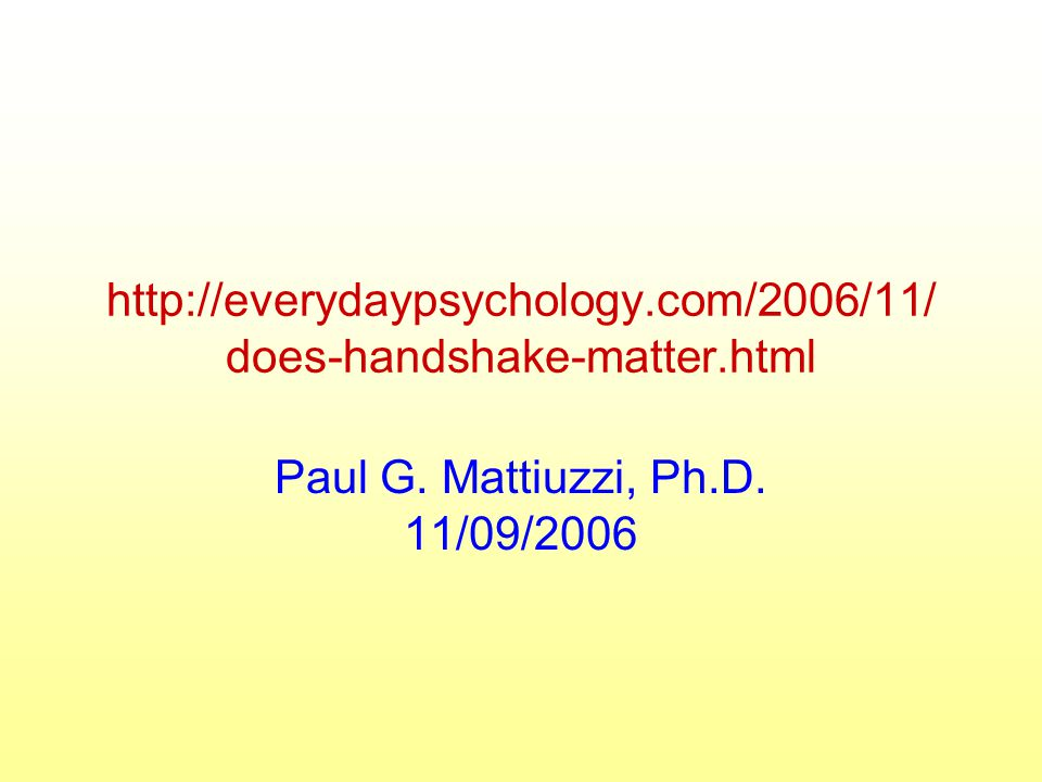 http://everydaypsychology.com/2006/11/ does-handshake-matter.html Paul G.