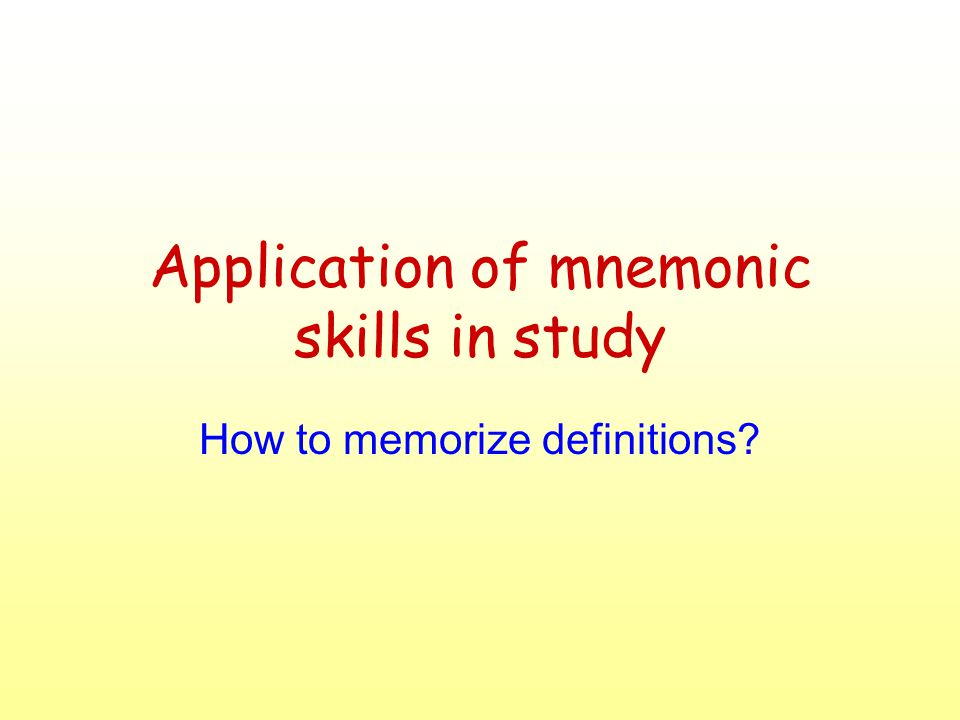 Application of mnemonic skills in study How to memorize definitions?
