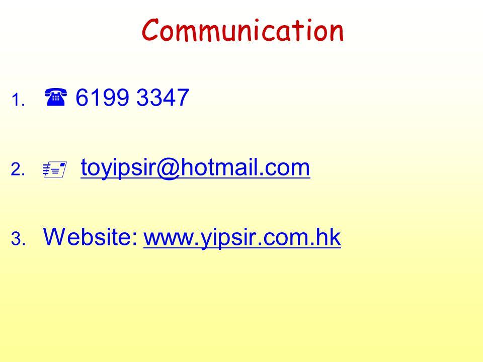 Communication 1.  6199 3347 2.  toyipsir@hotmail.comtoyipsir@hotmail.com 3.