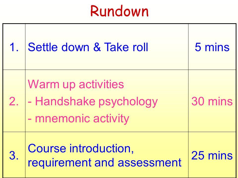 Rundown 1.Settle down & Take roll5 mins 2.