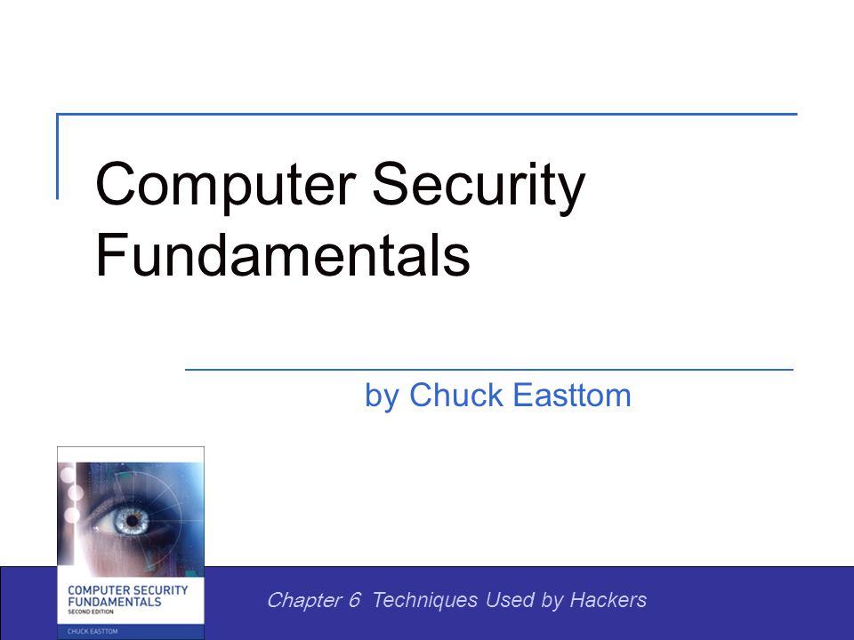 Computer Security Fundamentals by Chuck Easttom Chapter 6 Techniques Used by Hackers