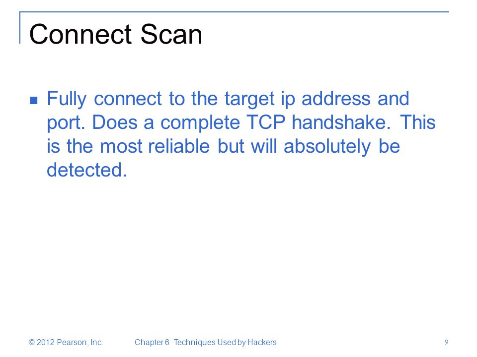 Connect Scan Fully connect to the target ip address and port. Does a complete TCP handshake. This is the most reliable but will absolutely be detected