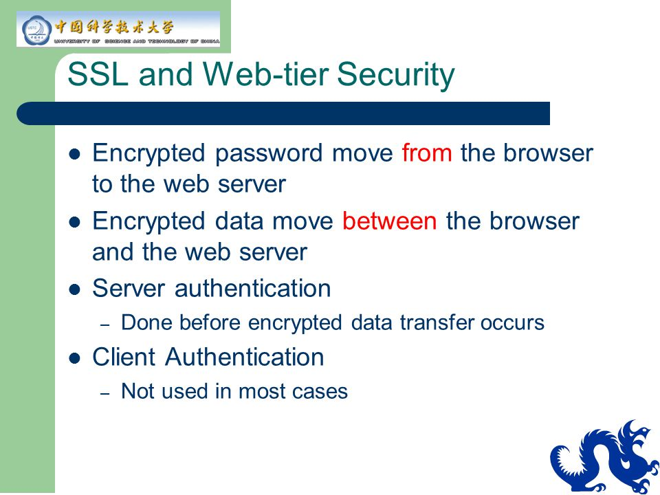 SSL and Web-tier Security Encrypted password move from the browser to the web server Encrypted data move between the browser and the web server Server