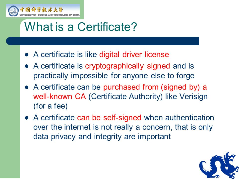 What is a Certificate? A certificate is like digital driver license A certificate is cryptographically signed and is practically impossible for anyone