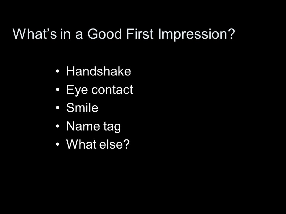 What's in a Good First Impression Handshake Eye contact Smile Name tag What else