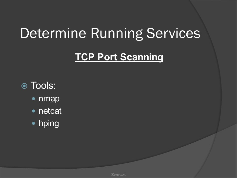 Determine Running Services TCP Port Scanning  Tools: nmap netcat hping Heorot.net