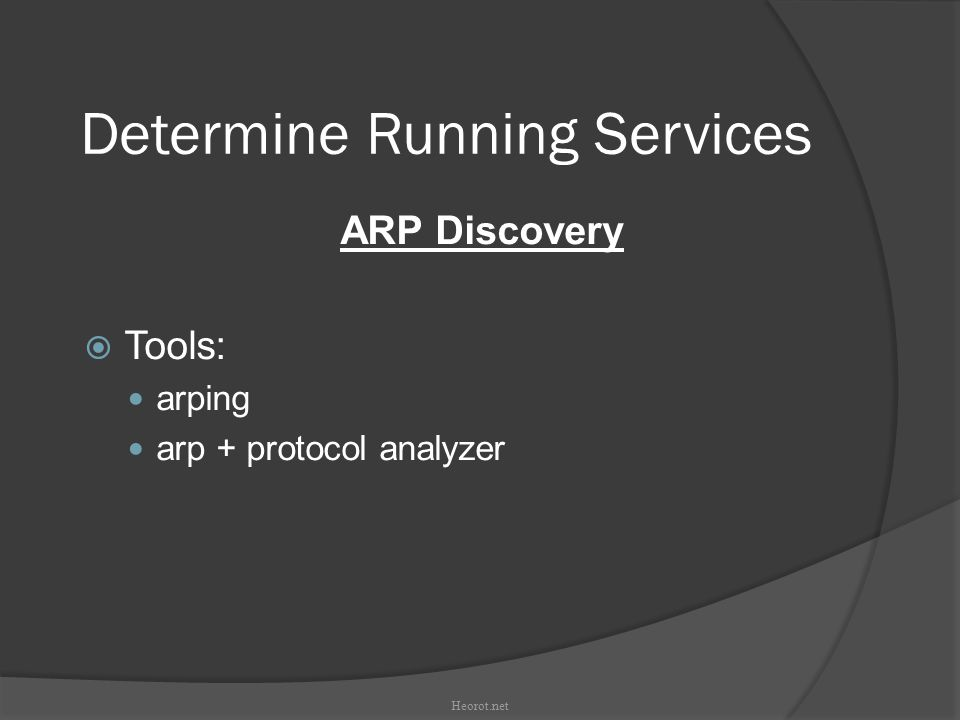 Determine Running Services ARP Discovery  Tools: arping arp + protocol analyzer Heorot.net