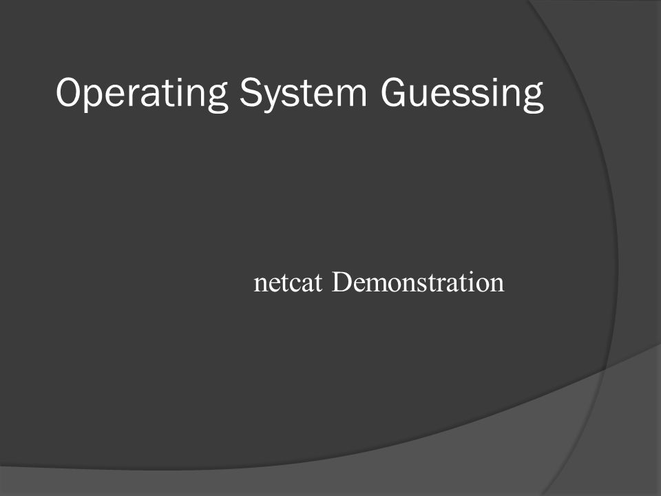 Operating System Guessing netcat Demonstration