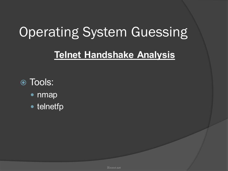 Operating System Guessing Telnet Handshake Analysis  Tools: nmap telnetfp Heorot.net