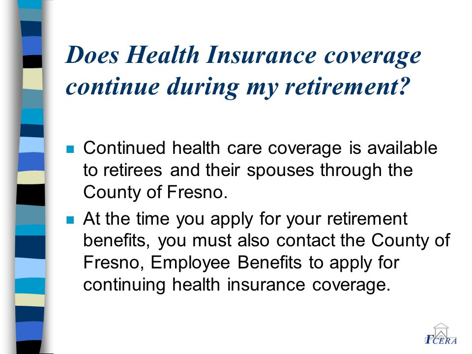 Does Health Insurance coverage continue during my retirement.