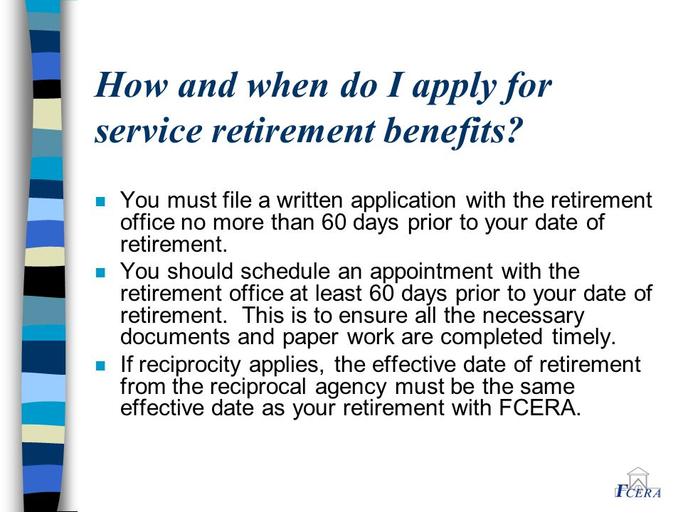 How and when do I apply for service retirement benefits.