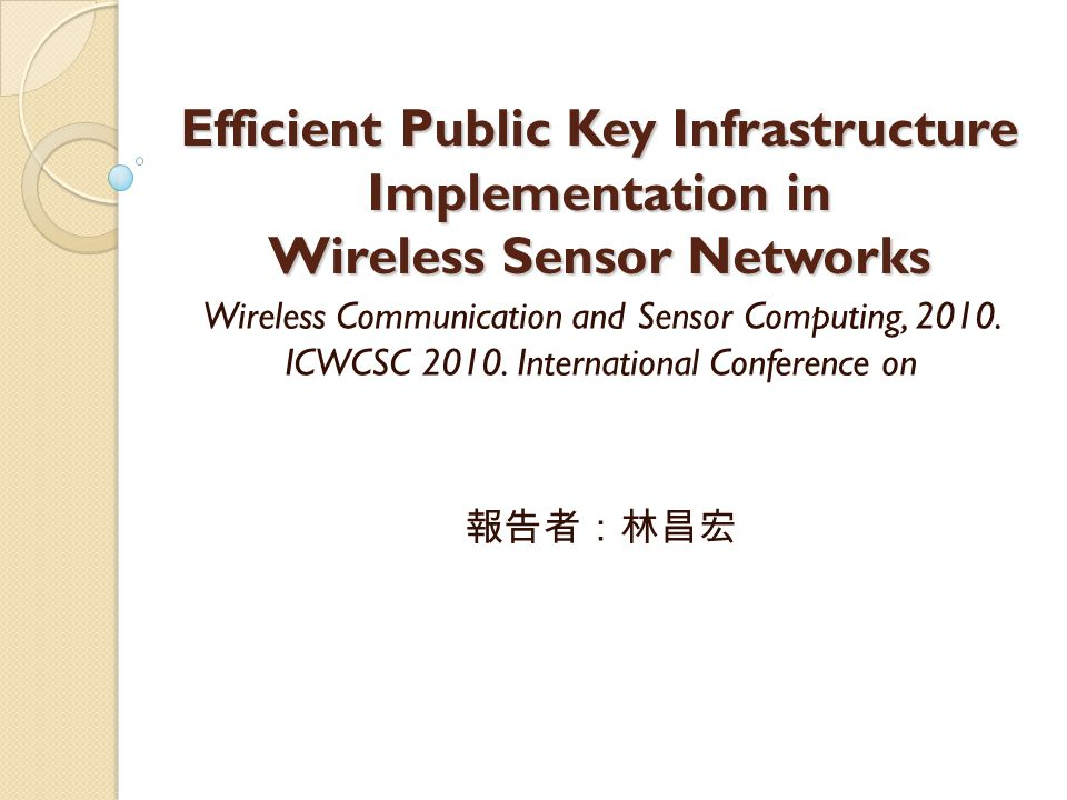 Efficient Public Key Infrastructure Implementation in Wireless Sensor Networks Wireless Communication and Sensor Computing, 2010.