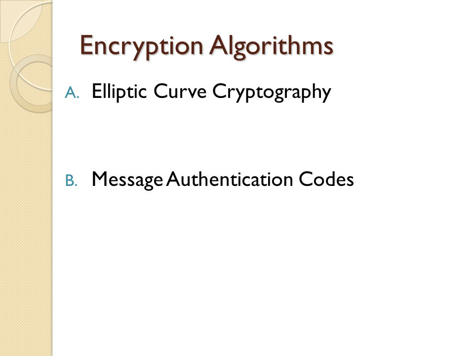 Encryption Algorithms A. Elliptic Curve Cryptography B. Message Authentication Codes