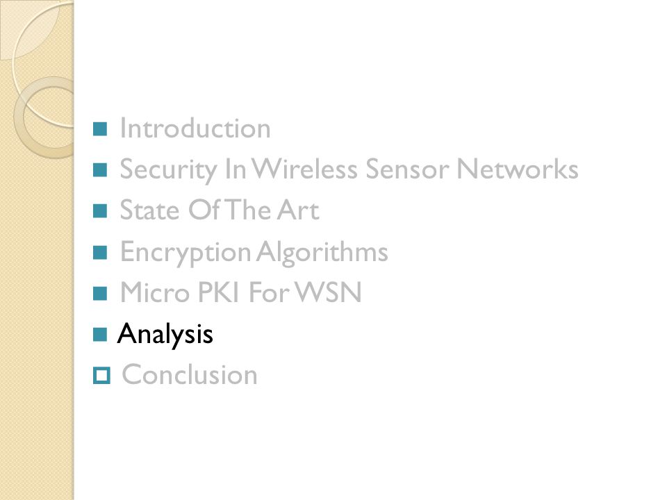 Introduction Security In Wireless Sensor Networks State Of The Art Encryption Algorithms Micro PKI For WSN Analysis  Conclusion