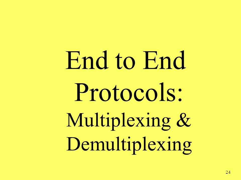 24 End to End Protocols: Multiplexing & Demultiplexing