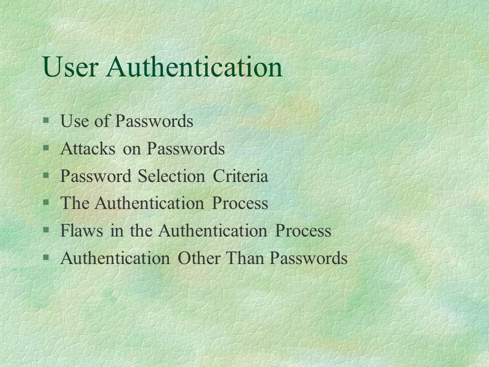 The Authentication Process §Intentionally slow l This makes exhaustive attack infeasible §identify intruder from the normal user l some who continuously fails to login may not be an authorized user.