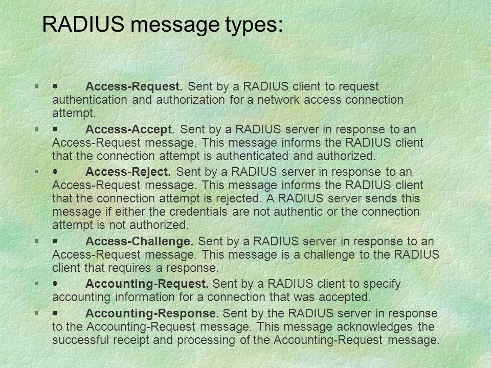 RADIUS message types: §  Access-Request.