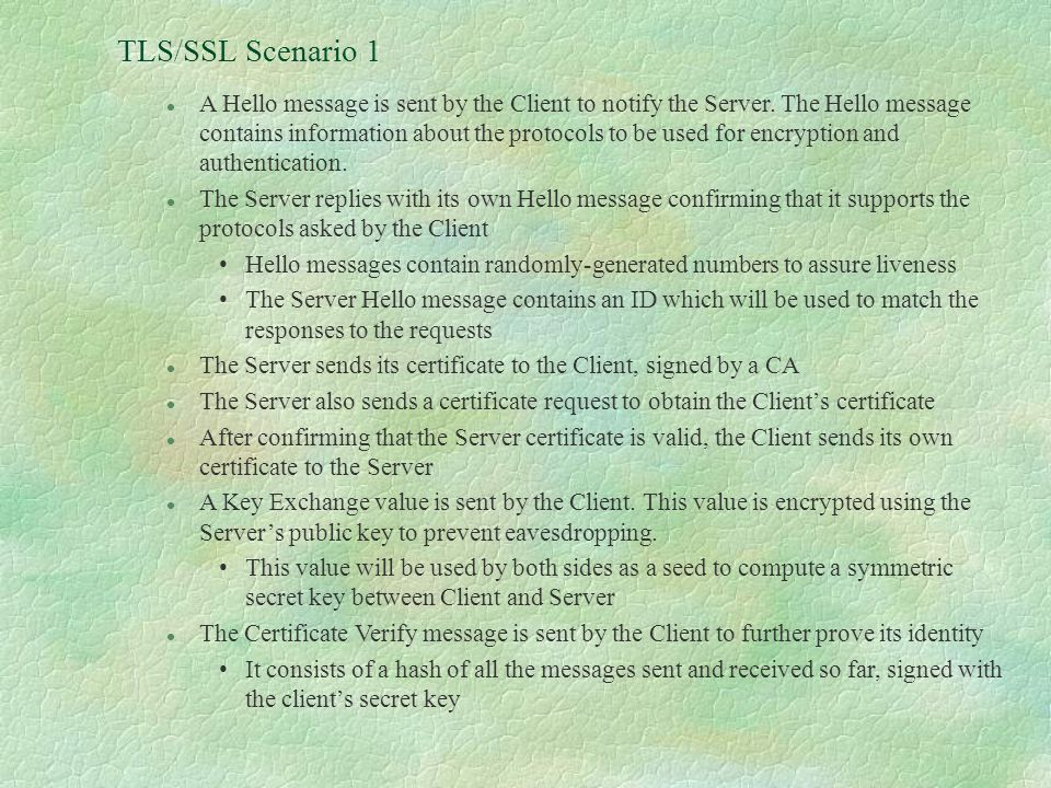TLS/SSL Scenario 1 l A Hello message is sent by the Client to notify the Server.
