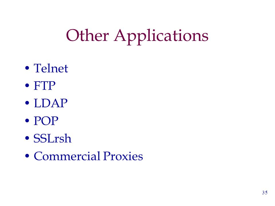35 Other Applications Telnet FTP LDAP POP SSLrsh Commercial Proxies