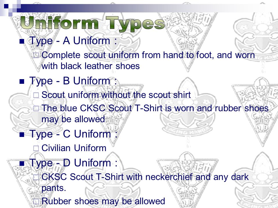 Type - A Uniform :  Complete scout uniform from hand to foot, and worn with black leather shoes Type - B Uniform :  Scout uniform without the scout
