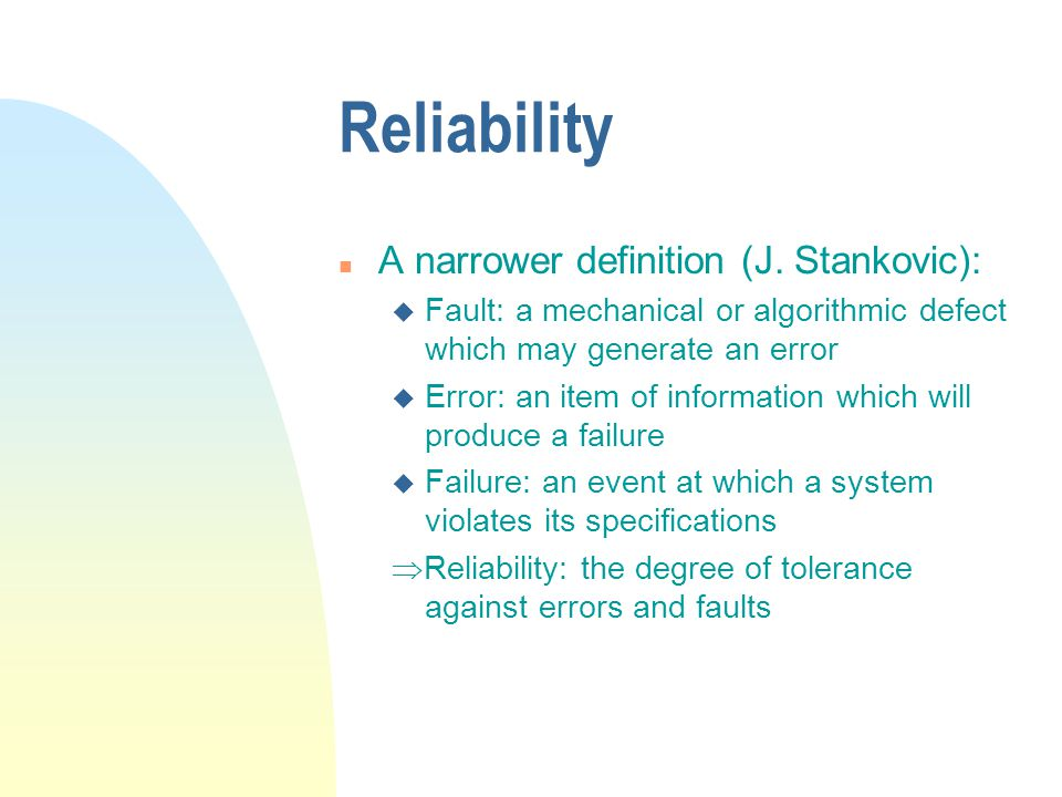 Distributed System Reliability n Reliability: broad meaning (dependability): u security u availability u fault tolerance u recoverability u correctnes