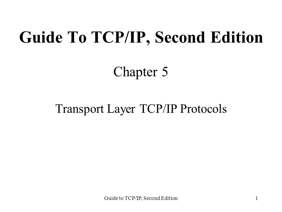 Guide to TCP/IP, Second Edition1 Guide To TCP/IP, Second Edition Chapter 5 Transport Layer TCP/IP Protocols