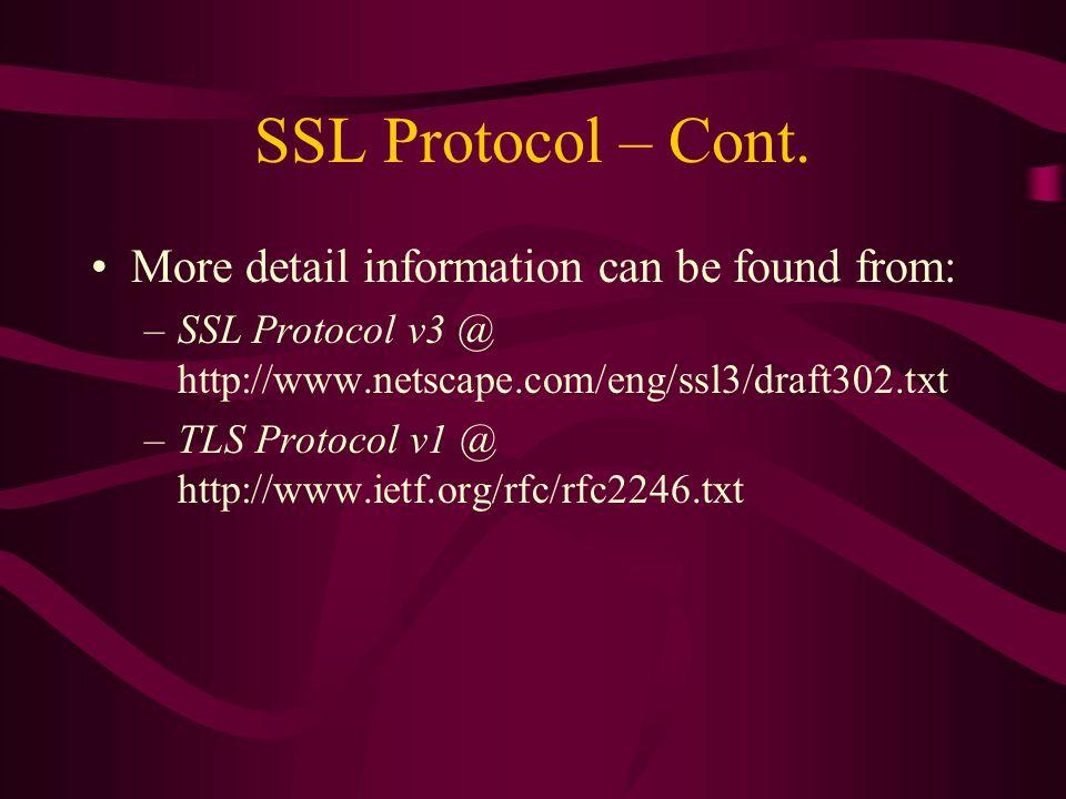 SSL Protocol – Cont. More detail information can be found from: –SSL Protocol v3 @ http://www.netscape.com/eng/ssl3/draft302.txt –TLS Protocol v1 @ ht