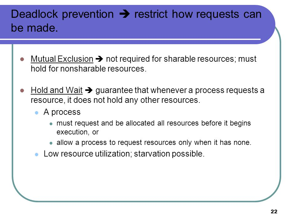 22 Deadlock prevention  restrict how requests can be made.