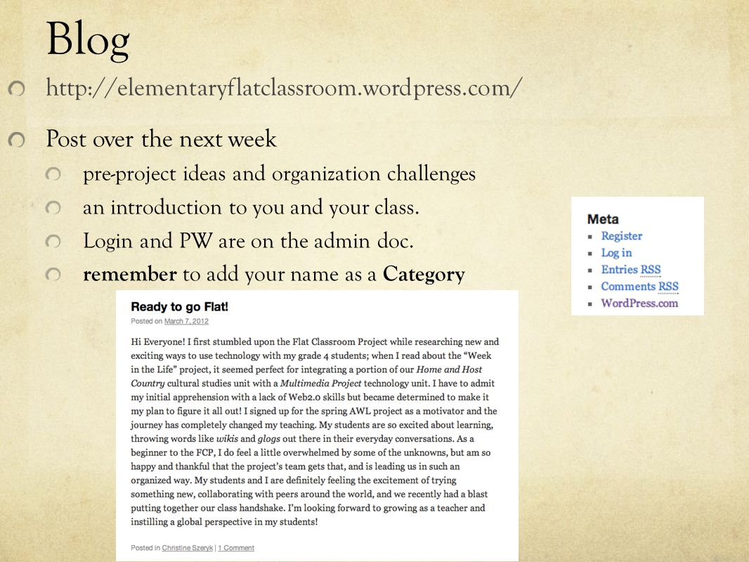 Blog http://elementaryflatclassroom.wordpress.com/ Post over the next week pre-project ideas and organization challenges an introduction to you and yo