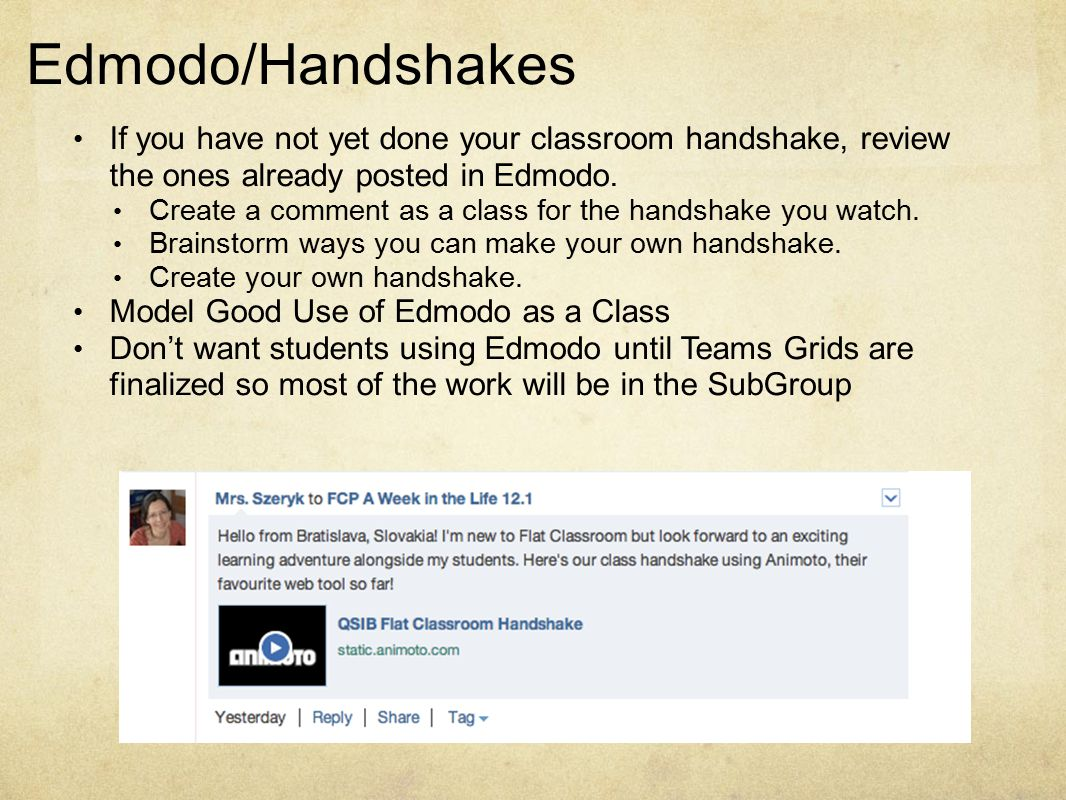 Edmodo/Handshakes If you have not yet done your classroom handshake, review the ones already posted in Edmodo. Create a comment as a class for the han
