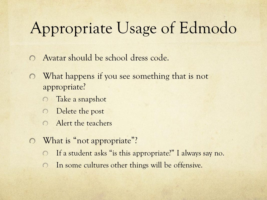 Appropriate Usage of Edmodo Avatar should be school dress code. What happens if you see something that is not appropriate? Take a snapshot Delete the