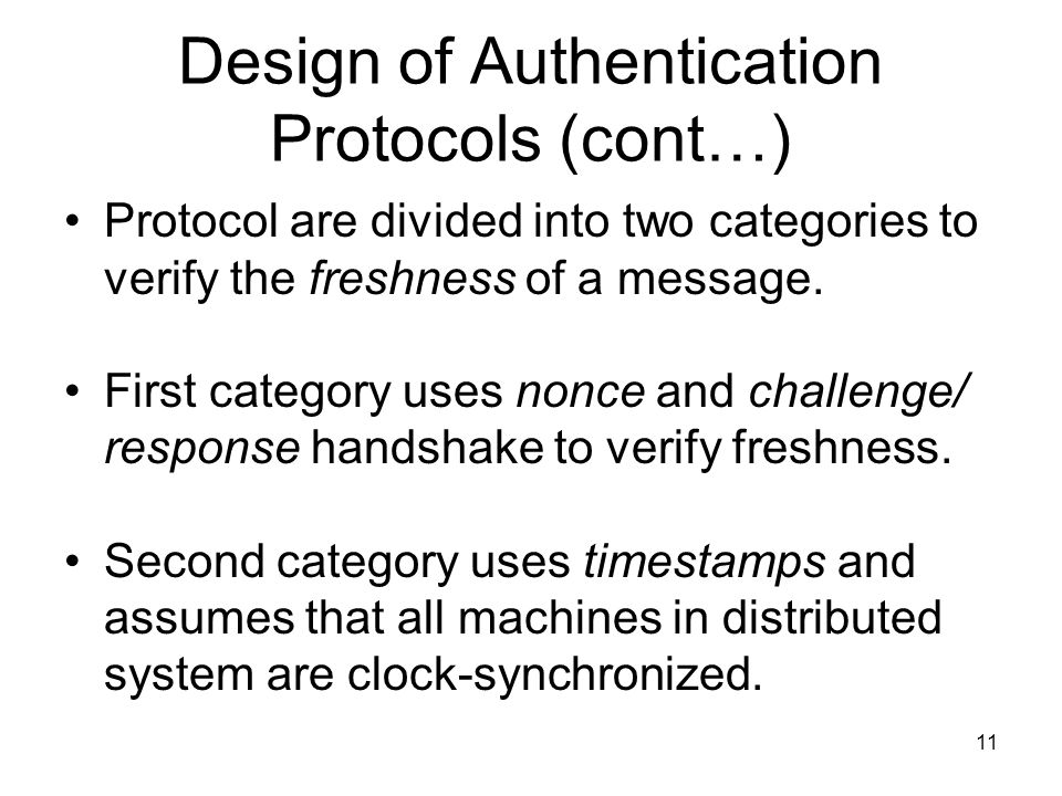 11 Design of Authentication Protocols (cont…) Protocol are divided into two categories to verify the freshness of a message.