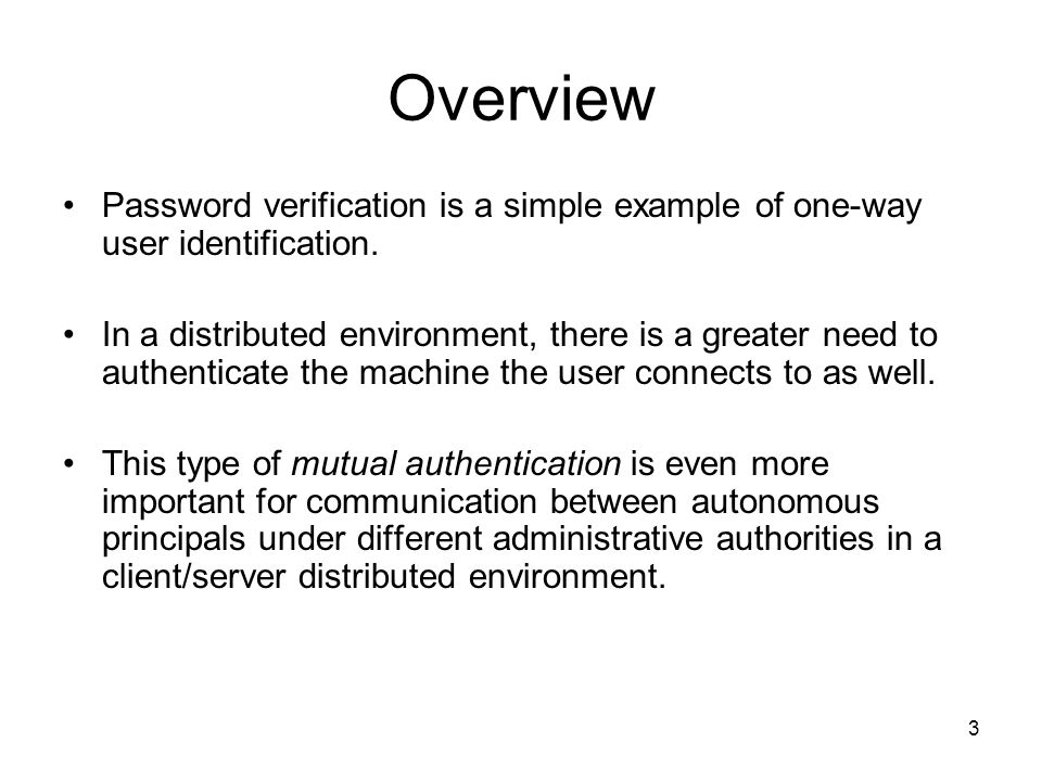 3 Overview Password verification is a simple example of one-way user identification.