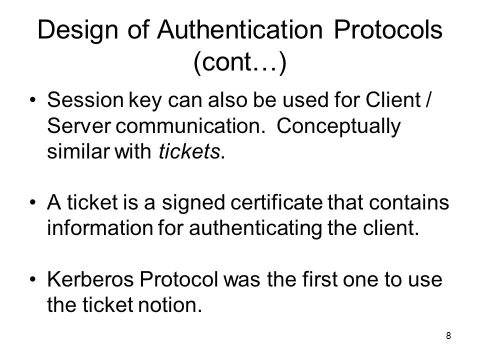 8 Design of Authentication Protocols (cont…) Session key can also be used for Client / Server communication.
