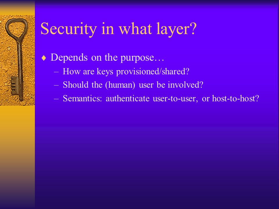 Security in what layer.  Depends on the purpose… –How are keys provisioned/shared.