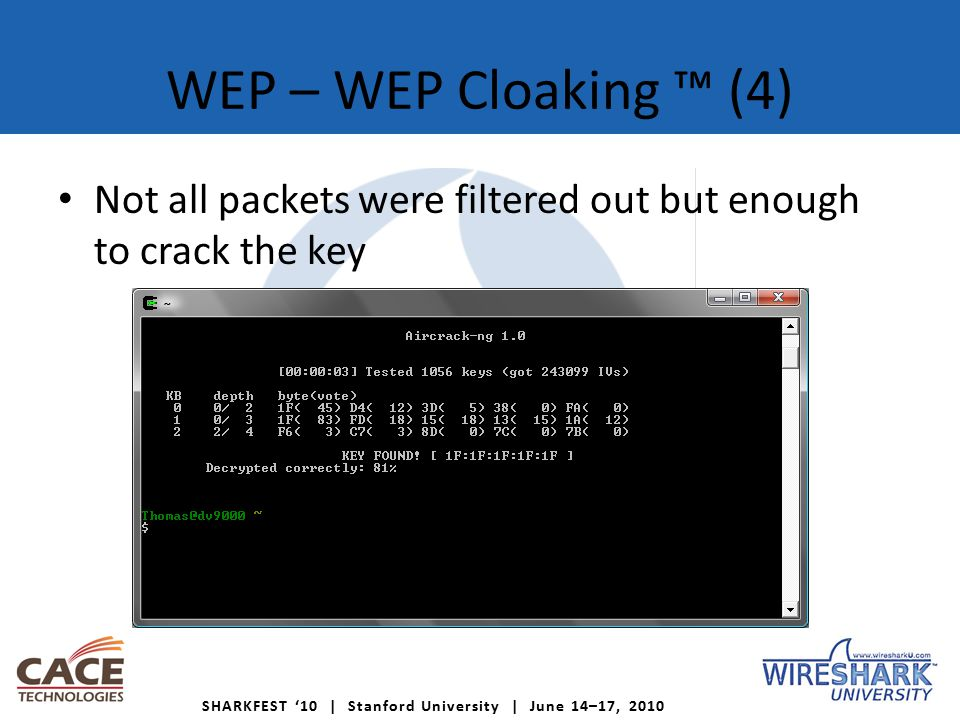 SHARKFEST '10 | Stanford University | June 14–17, 2010 WEP – WEP Cloaking ™ (4) Not all packets were filtered out but enough to crack the key
