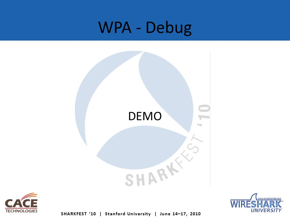 SHARKFEST '10 | Stanford University | June 14–17, 2010 WPA - Debug DEMO