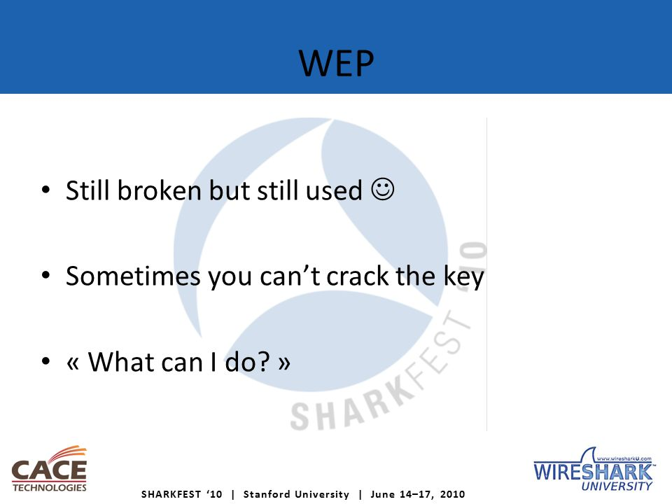 SHARKFEST '10 | Stanford University | June 14–17, 2010 WEP Still broken but still used Sometimes you can't crack the key « What can I do.